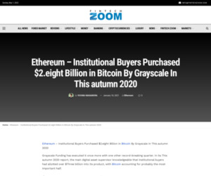 Ethereum - Institutional Buyers Purchased $2.eight Billion in Bitcoin By Grayscale In This autumn 2020 | Fintech Zoom - World Finance